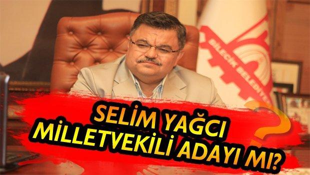 SELİM YAĞCI MİLLET VEKİLİ ADAYI MI?..