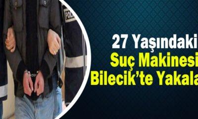 27 Yaşındaki Suç Makinesi Bilecik'te Yakalandı.