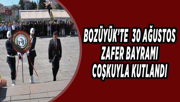 BOZÜYÜK'TE 30 AĞUSTOS ZAFER BAYRAMI COŞKUYLA KUTLANDI