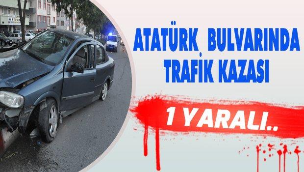 ATATÜRK BULVARINDA TRAFİK KAZASI: 1 YARALI..