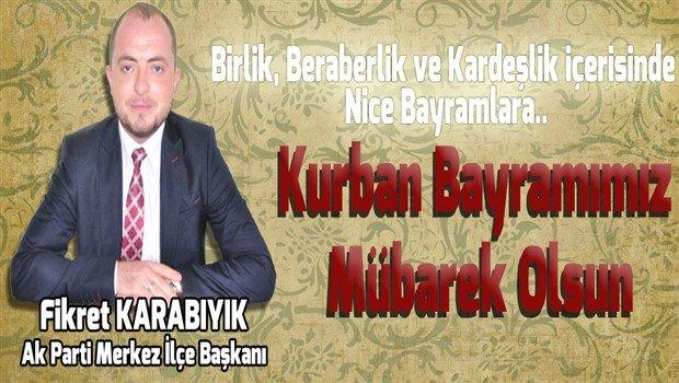 Ak Parti Merkez İlçe Başkanı Fikret Karabıyık'ın Kurban Bayramı Mesajı