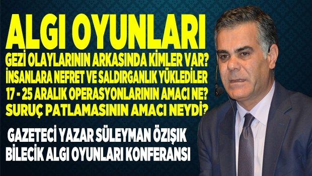 """SÜLEYMAN ÖZIŞIK """"MEDYA VE ALGI OYUNLARI"""" KONFERANSI"""