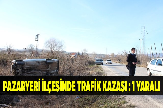 Pazaryeri İlçesindeTrafik Kazası: 1 Yaralı