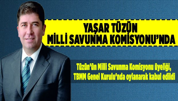 TÜZÜN MİLLİ SAVUNMA KOMİSYONU'NDA