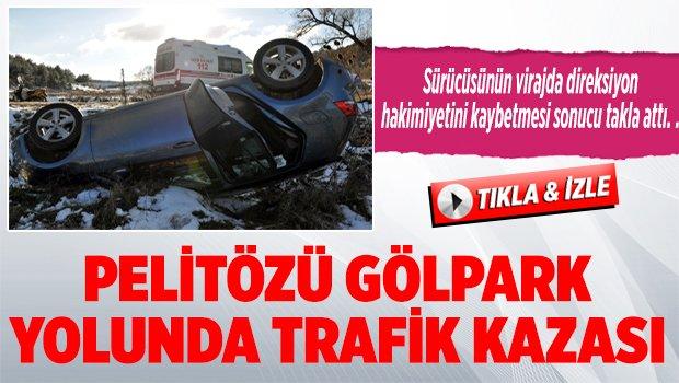 PELİTÖZÜ GÖLPARK YOLUNDA TRAFİK KAZASI