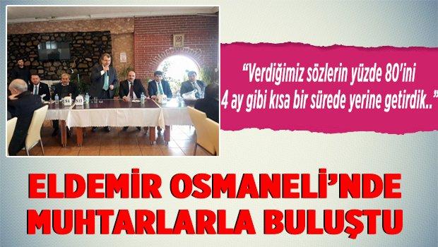 ELDEMİR OSMANELİ'NDE MUHTARLARLA BULUŞTU