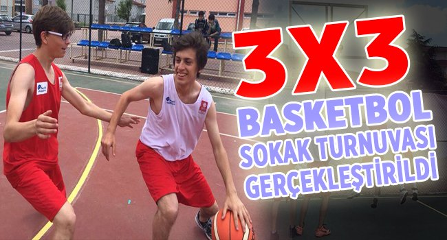 3X3 BASKETBOL SOKAK TURNUVASI GERÇEKLEŞTİRİLDİ
