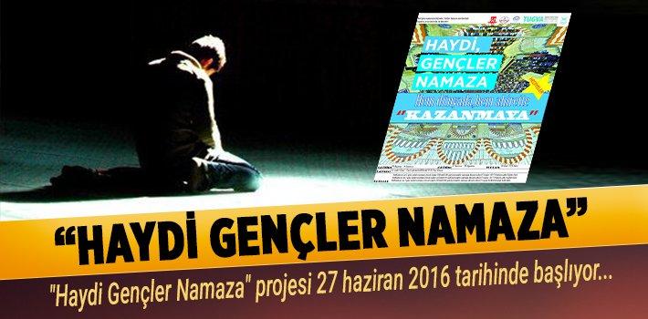 """""""HAYDİ GENÇLER NAMAZA"""" PROJESİ BAŞLIYOR"""
