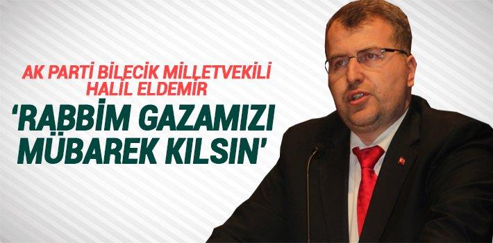 """HALİL ELDEMİR: """"RABBİM GAZAMIZI MÜBAREK KILSIN"""""""