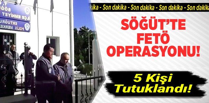 SÖĞÜT'TE FETÖ OPERASYONU: 5 KİŞİ TUTUKLANDI!