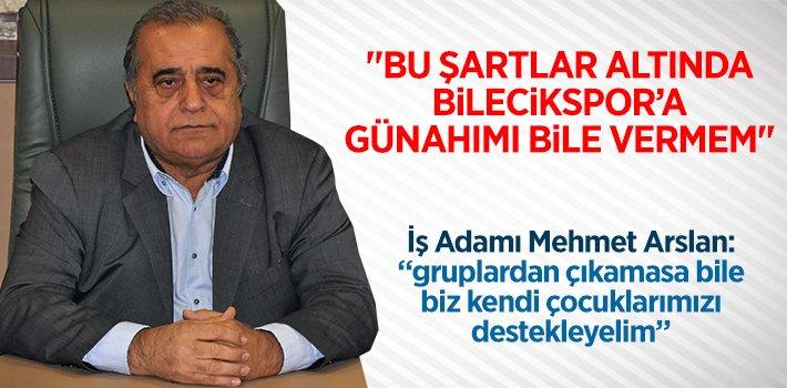 """MEHMET ARSLAN: """"BU ŞARTLAR ALTINDA BİLECİKSPOR'A GÜNAHIMI BİLE VERMEM"""""""
