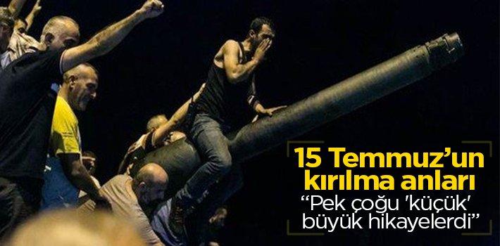 15 TEMMUZ'UN KIRILMA ANLARI