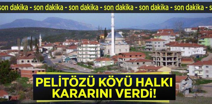 PELİTÖZÜ KÖYÜ HALKI KARARINI VERDİ!