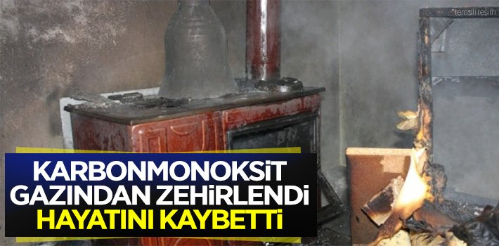KARBONMONOKSİT GAZINDAN ZEHİRLENDİ, HAYATINI KAYBETTİ!