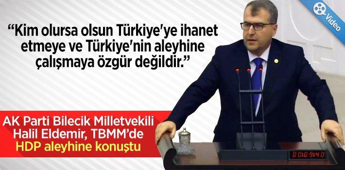 """ELDEMİR: """"KİM OLURSA OLSUN TÜRKİYE'YE İHANET ETMEYE VE TÜRKİYE ALEYHİNE ÇALIŞMAYA ÖZGÜR DEĞİLDİR!"""""""