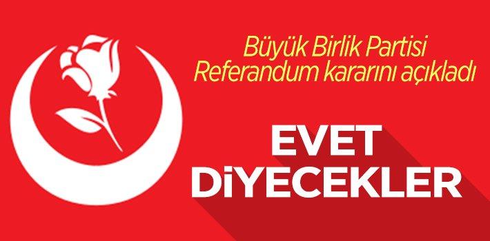 BÜYÜK BİRLİK PARTİSİ REFERANDUM KARARINI VERDİ