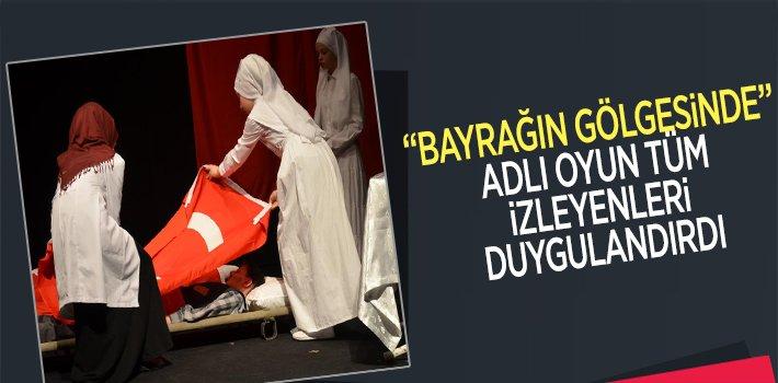 """""""BAYRAĞIN GÖLGESİNDE"""" ADLI OYUN İLE MUHTEŞEM BİR PERFORMANS SERGİLEDİLER"""