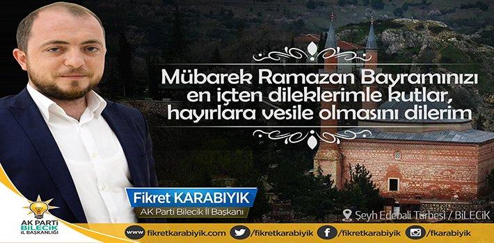 AK Parti Bilecik İl Başkanı Fikret Karabıyık'ın Ramazan Bayramı mesajı