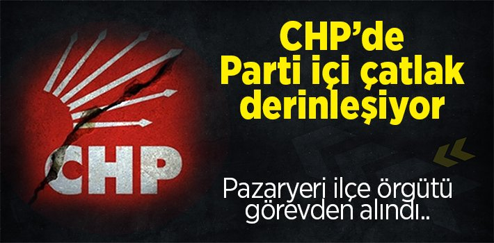 CHP Pazaryeri İlçe Örgütü görevden alındı