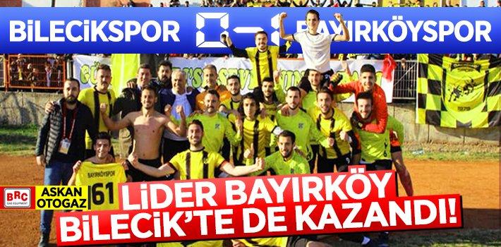 LİDER BAYIRKÖYSPOR BİLECİK'TE DE KAZANDI!