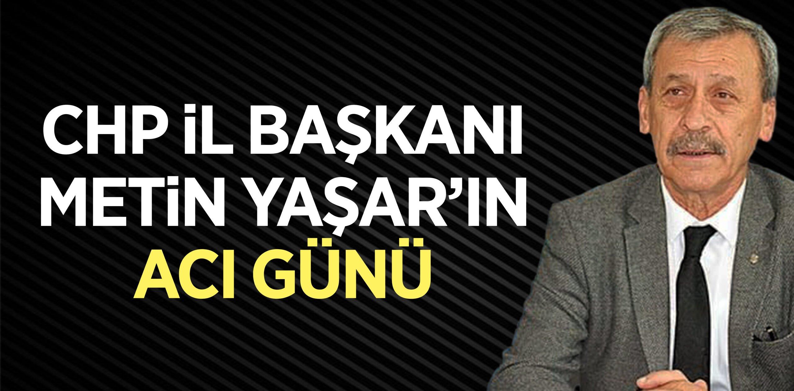 CHP İl Başkanı Metin Yaşar'ın Acı Günü