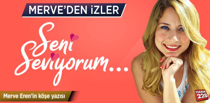 """Merve Eren'in Köşe Yazısı: """"SENİ SEVİYORUM"""""""