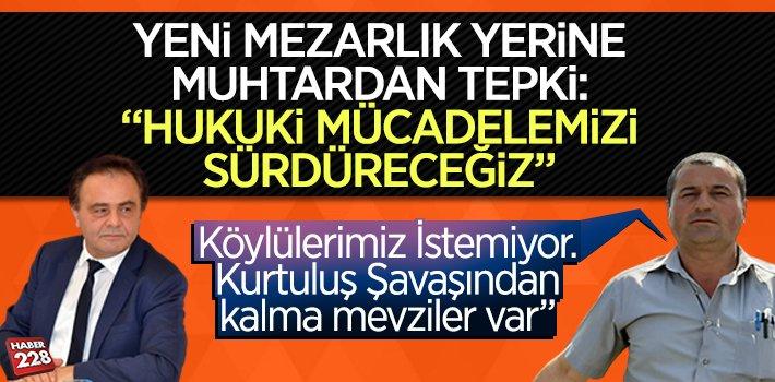 """Yeni Mezarlık Yerine Muhtar Tepki Gösterdi: """"Köylülerimiz İstemiyor"""""""