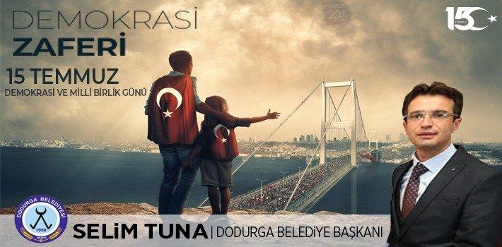 Dodurga Belediye Başkanı Selim Tuna'nın 15 Temmuz Mesajı