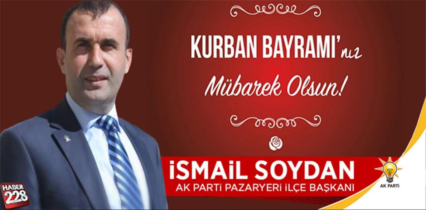 AK Parti Pazaryeri İlçe Başkanı İsmail Soydan'ın Kurban Bayramı Mesajı