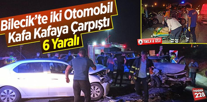 Bilecik'te 2 otomobil kafa kafaya çarpıştı, 6 yaralı
