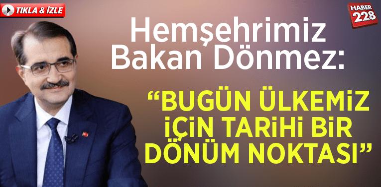 """Bakan Dönmez: """"Bugün Ülkemiz için tarihi bir dönüm noktası"""""""