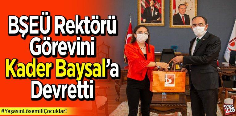 BŞEÜ Rektörü Görevini Kader Baysal'a Devretti
