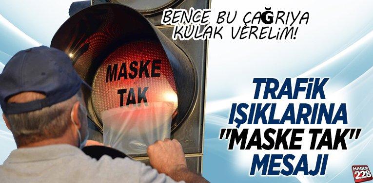 "TRAFİK IŞIKLARINA ""MASKE TAK"" MESAJI"