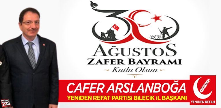 Yeniden Refah Partisi Bilecik İl Başkanı Cafer Arslanboğa'nın 30 Ağustos Mesajı