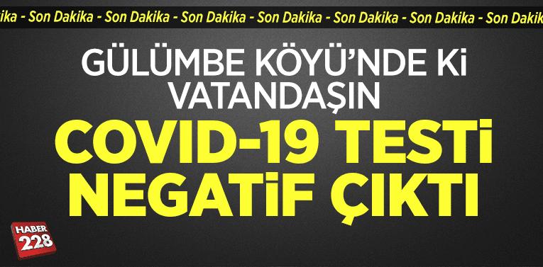"""Gülümbe Köyü'ndeki vatandaşın Covid-19 testi """"Negatif"""" çıktı"""