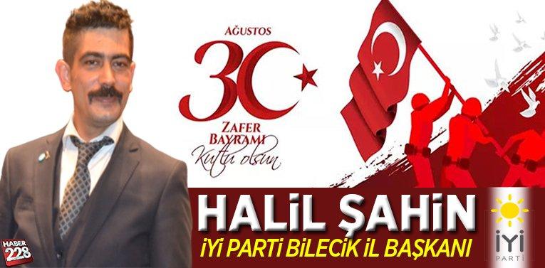 İYİ Parti İl Başkanı Halil Şahin'in 30 Ağustos Mesajı