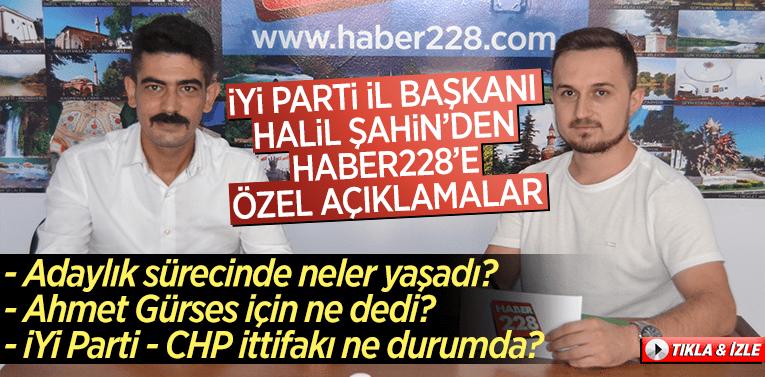 İYİ Parti İl Başkanı Halil Şahin'den Haber228'e Özel Açıklamalar