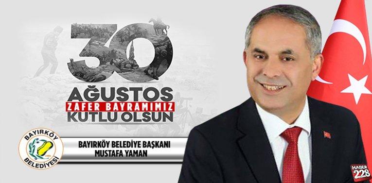 Bayırköy Belediye Başkanı Mustafa Yaman'ın 30 Ağustos Mesajı