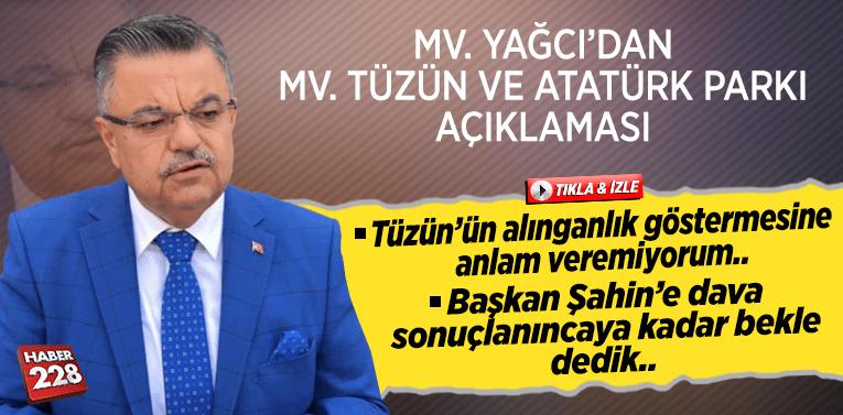 MV. YAĞCI, MV. TÜZÜN VE ATATÜRK PARKI'NA İLİŞKİN KONUŞTU