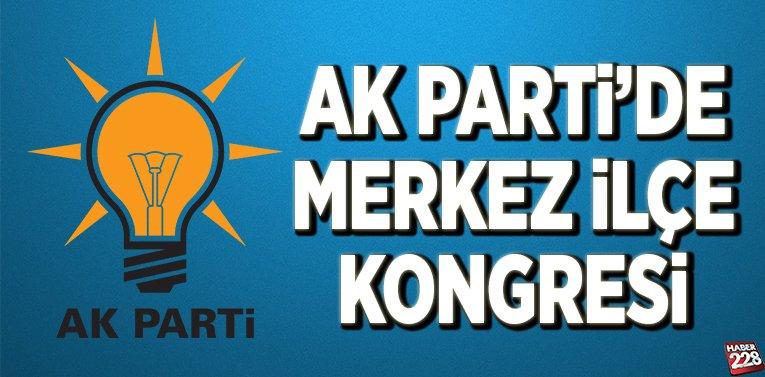 AK Parti'de Merkez İlçe Kongresi