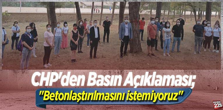 """CHP'den Basın Açıklaması; """"Betonlaştırılmasını istemiyoruz"""""""