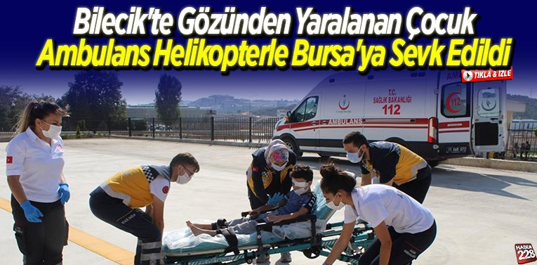 Bilecik'te gözünden yaralanan çocuk ambulans helikopterle Bursa'ya sevk edildi