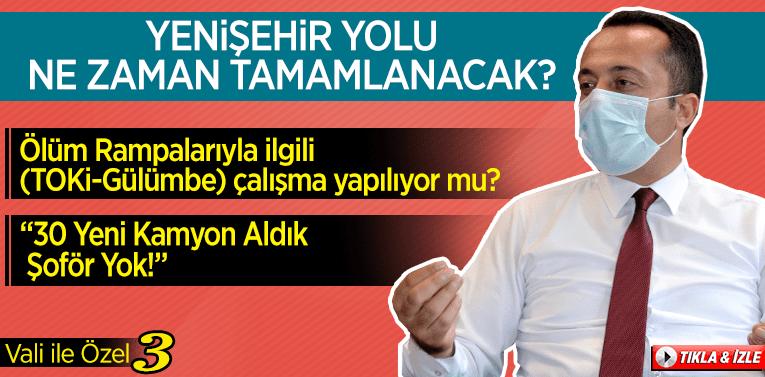 """Vali İle Özel 3: """"Yenişehir Yolu ile Toki ve Gülümbe Rampaları"""""""