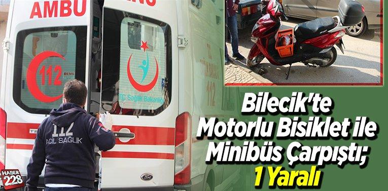 Bilecik'te Motorlu Bisiklet ile Minibüs Çarpıştı 1 Yaralı