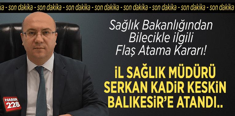 İl Sağlık Müdürü Serkan Kadir Keskin, Balıkesir'e atandı!