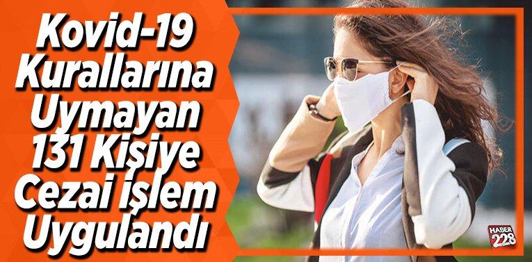 Kovid-19 Kurallarına Uymayan 131 kişiye cezai işlem uygulandı