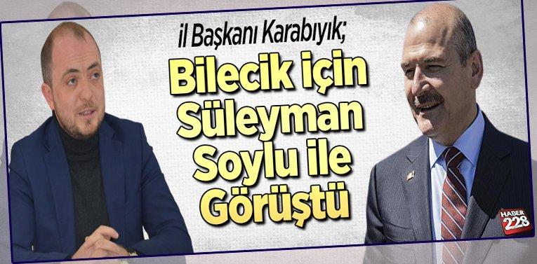 İl Başkanı Karabıyık Bilecik için Süleyman Soylu ile Görüştü