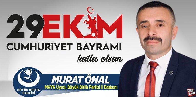 MKYK Üyesi Büyük Birlik Partisi Bilecik İl Başkanı Murat Önal'ın 29 Ekim Mesajı