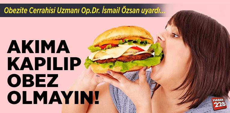 Uzmanı uyardı: Akıma kapılıp obez olmayın!