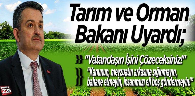 """Tarım ve Orman Bakanı Uyardı; """"Vatandaşın İşini Çözeceksiniz!"""""""
